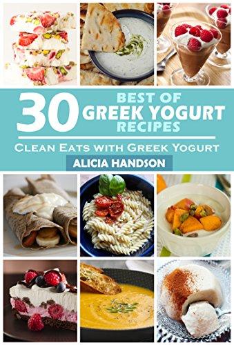 Clean Eats: 30 Best of Greek Yogurt Recipes (Clean eatting, Dash diet, Clean food diet)