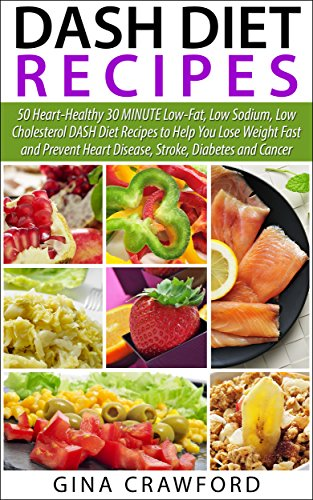 DASH Diet: 50 Top DASH Diet Recipes - 30 MINUTE DASH Diet Recipes to Help You Lose Weight Fast & Prevent Heart Disease, Stroke and Diabetes