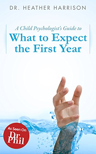 A Child Psychologist's Guide to What to Expect the First Year