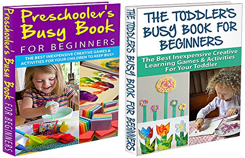 Toddler Box Set #1: The Toddler's Busy Book For Beginners + Preschooler's Busy Book for Beginners (Toddler Games, Toddler Behaviour, Toddler Activities, Children Games, Kid Activities, Kid Games,)