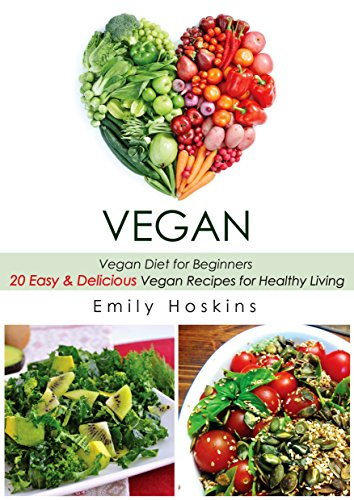 Vegan Diet for Beginners: 20 Easy and Delicious Vegan Recipes for Healthy Living