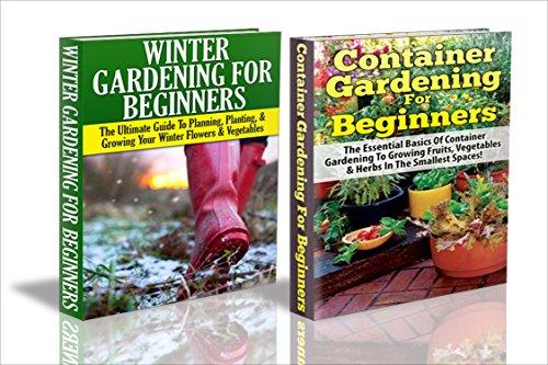 Gardening Box Set #4: Container Gardening for Beginners & Winter Gardening for Beginners (Container Gardening, Companion Gardening, Greenhouse Gardening, ... Winter Gardening, Raised Bed Gardening)
