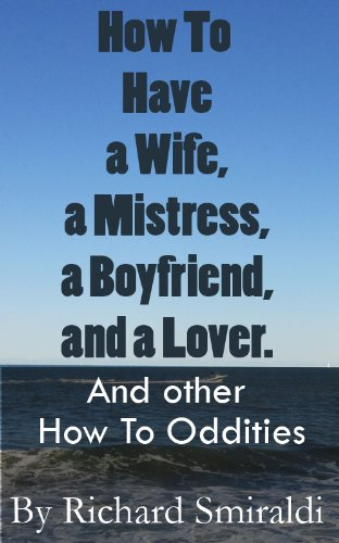 How to have a Wife, a Mistress, a Boyfriend and a Lover and other how to Oddities