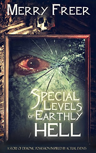 Special Levels of Earthly Hell:  A Story of Demonic Possession Inspired by Actual Events