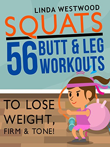 Squats: 56 Butt & Leg Workouts To Lose Weight, Firm & Tone!