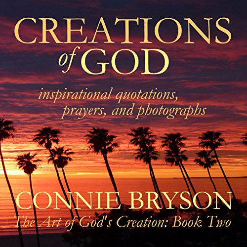 CREATIONS of GOD – inspirational quotations, prayers, and photographs (The Art of God's Creation Series Book 2)