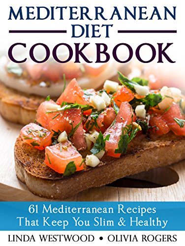Mediterranean Diet Cookbook: 61 Mediterranean Recipes That Keep You Slim & Healthy