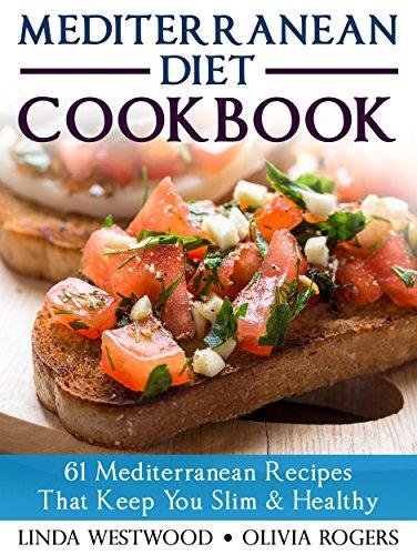 Mediterranean Diet Cookbook: 61 Mediterranean Recipes That Keep You Slim & Healthy