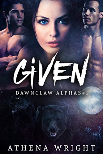 Given: Dawnclaw Alphas #1 (A Paranormal Shifter Menage Dark Romance Serial)
