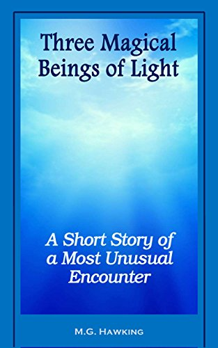 Three Magical Beings of Light - A Short Story of a Most Unusual Encounter