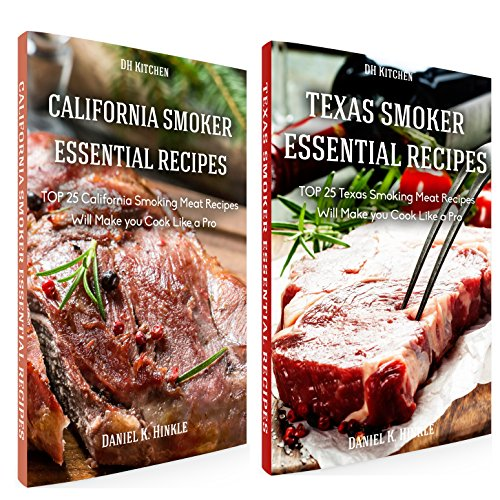 Essential Smoker Recipes Book Bundle: TOP 25 Texas Smoking Meat Recipes + California Smoking Meat Recipes that Will Make you Cook Like a Pro (DH Kitchen 105)