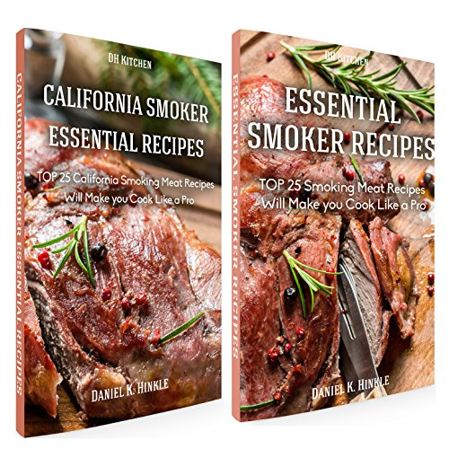 Smoker Recipes Book Bundle: TOP 25 California Smoking Meat + Essential Smoking Meat Recipes that Will Make you Cook Like a Pro