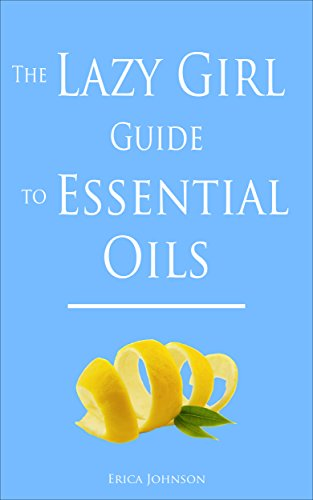 The Lazy Girl Guide to Essential Oils