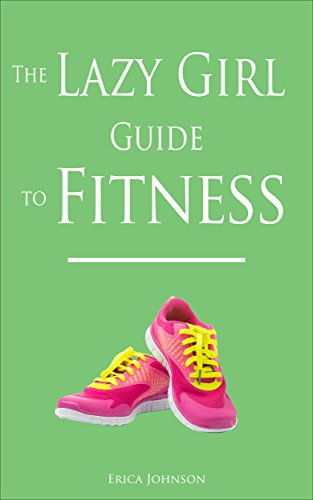 The Lazy Girl Guide to Fitness