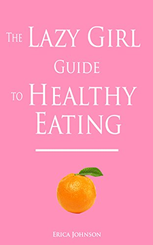 The Lazy Girl Guide to Healthy Eating