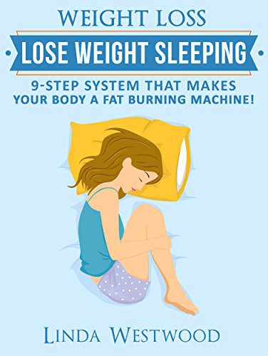 Weight Loss: Lose Weight Sleeping: 9-Step System That Makes Your Body A Fat Burning Machine!