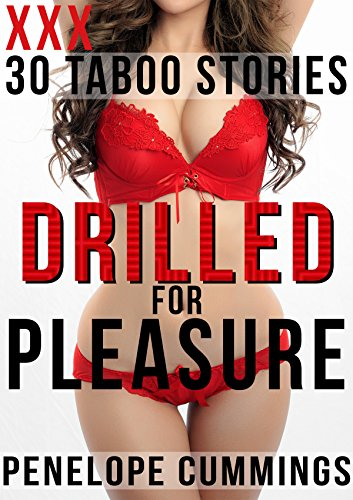 Drilled For Pleasure: 30 MEGA BUNDLE (Taboo, Medical, Man of the House, Older Women)