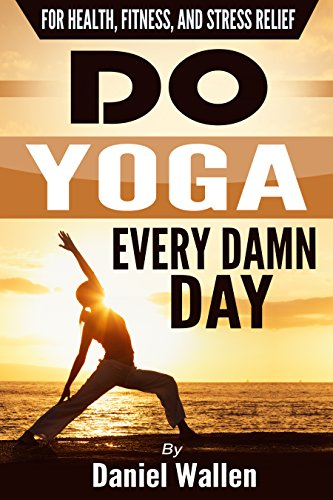 Do Yoga Every Damn Day