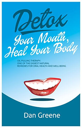 Detox Your Mouth, Heal Your Body