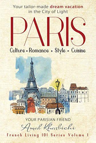 Paris - Create Your Tailor-Made Dream Vacation in the City of Light (Bonus Included)