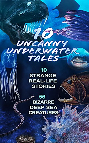 10 Uncanny Underwater Tales: 10 Types of Real Life Ocean Creatures