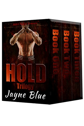 Hold Trilogy - Books One, Two, and Three: Complete MMA Fighter Romance SeriesHold Trilogy - Books One, Two, and Three: Complete MMA Fighter Romance Series