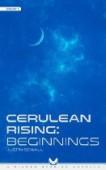 Cerulean Rising – Part I: Beginnings
