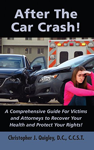 Free: After The Car Crash!: A Comprehensive Guide for Victims and Attorneys to Recover Your Health and Protect Your Rights!