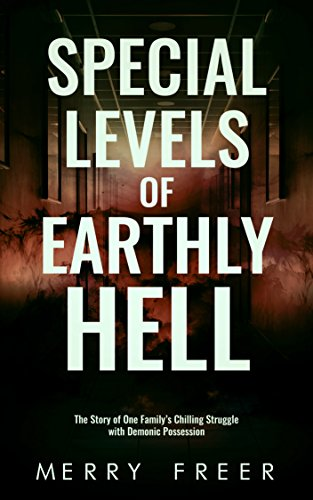 Special Levels of Earthly Hell (The Story of One Family's Chilling Struggle with Demonic Possession)
