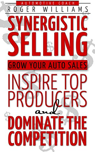 Free: Synergistic Selling: Grow Your Auto Sales, Inspire Top Producers and Dominate the Competition