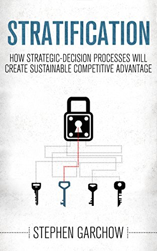 Free: Stratification–How Strategic-Decision Processes will Create Sustainable Competitive Advantage