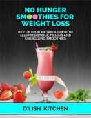 No Hunger Smoothies For Weight Loss: 153 Irresistible, Filling Smoothies