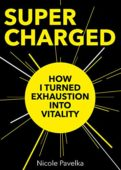 SUPERCHARGED: How I Turned Exhaustion Into Vitality
