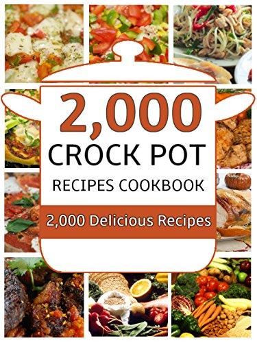 Crock Pot: 2,000 Delicious Crock Pot Recipes Cookbook