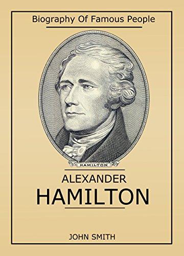 Biography Of Famous People: Alexander Hamilton