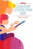 Free: Leadership Lessons From Mom