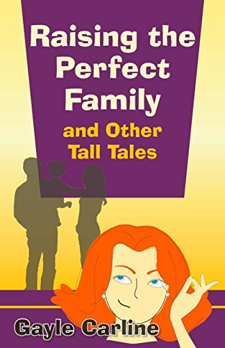 Free: Raising the Perfect Family and Other Tall Tales