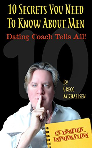 10 Secrets You Need To Know About Men: Dating Coach Tells All!