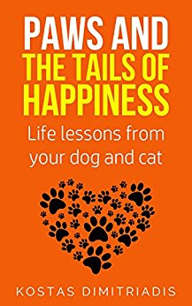 Paws and the Tails of Happiness : Life lessons from Your Dog and Cat