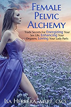 Free: Female Pelvic Alchemy (Secrets For Energizing Your Sex Life, Enhancing Your Orgasms, and Loving Your Lady Parts)