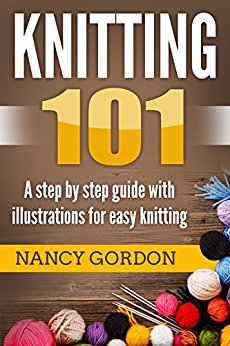 Knitting 101: A Step by Step Guide With Illustrations for Easy Knitting