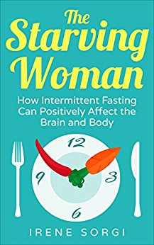 The Starving Woman – How Intermittent Fasting Can Positively Affect the Brain and Body