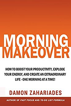 Morning Makeover: How To Boost Your Productivity, Explode Your Energy, and Create An Extraordinary Life – One Morning At A Time!