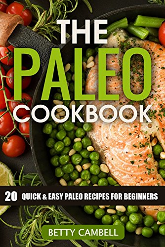 The Paleo Cookbook – 20 Quick and Easy Paleo Recipes For Beginners