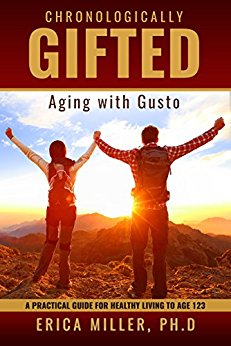Free: Chronologically Gifted–Aging with Gusto: A Practical Guide for Healthy Living to Age 123