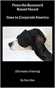 Free: Fiona the Buzzword Basset Hound Goes to Corporate America – 50 Shades of Boring