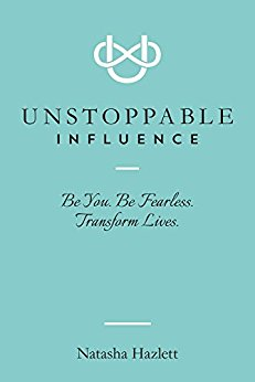 Free: Unstoppable Influence–Be You. Be Fearless. Transform Lives.