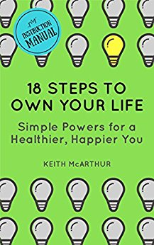 Free: 18 Steps to Own Your Life: Simple Powers for a Healthier, Happier You