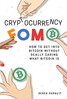 Free: Cryptocurrency FOMO: How To Get Into Bitcoin Without Really Caring What Bitcoin Is