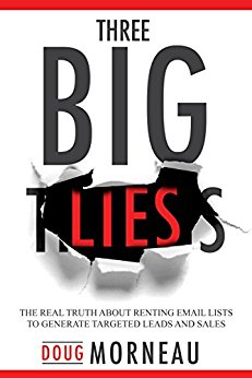 Free: Three Big Lies: The Real Truth About Renting Email Lists to Generate Targeted Leads and Sales